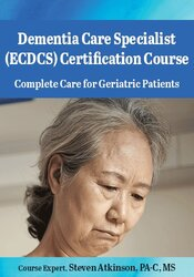 Dementia Care Specialist (CDCS) Certification Course: Complete Care for Geriatric Patients
