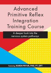 Advanced Primitive Reflex Integration Training Course: A deeper look into the nervous system pathways