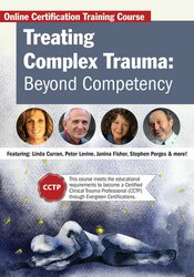 Treating Complex Trauma: Beyond Competency