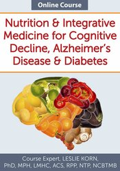 Nutrition & Integrative Medicine for Cognitive Decline, Alzheimer's Disease & Diabetes