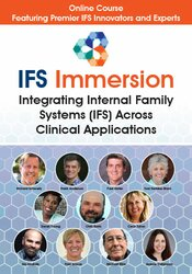 IFS Immersion: Integrating Internal Family Systems (IFS) Across Clinical Applications 1