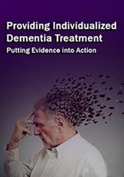 Image of Providing Individualized Dementia Treatment: Putting Evidence into Act