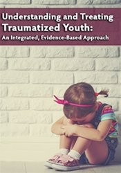Image of Understanding and Treating Traumatized Youth An Integrated, Evidence-B