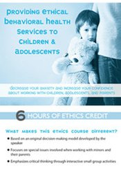 Providing Ethical Behavioral Health Services to Children & Adolescents
