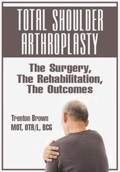 Image of Total Shoulder Arthroplasty: The Surgery, The Rehabilitation, The Outc