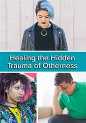 "Image of Healing the Hidden Trauma of ""Otherness"": Clinical Applications of the"