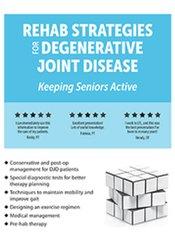 Rehab Strategies for Degenerative Joint Disease: Keeping Seniors Activ