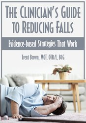Image of The Clinician's Guide to Reducing Falls: Evidence-Based Strategies tha
