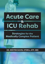 Acute Care & ICU Rehab - Strategies for the Medically Complex Patient