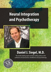 Image of Neural Integration and Psychotherapy with Daniel Siegel, MD