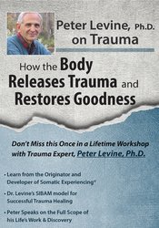 Image ofPeter Levine PhD on Trauma: How the Body Releases Trauma and Restores