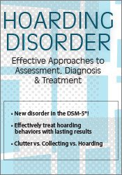 Hoarding Disorder: Effective Approaches to Assessment, Diagnosis & Treatment 1