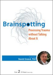 Psychotherapy Networker Symposium: Brainspotting: Processing Trauma without Talking About It 1