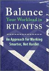 Image ofBalance Your Workload in RTI/MTSS: An Approach for Working Smarter, No