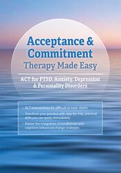 Image of Acceptance & Commitment Therapy Made Simple: ACT for PTSD, Anxiety, De