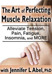 The Art of Perfecting Muscle Relaxation: Alleviate Tension, Pain, Fatigue, Insomnia, and More 2