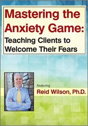 Image of Mastering the Anxiety Game: Teaching Clients to Welcome Their Fears