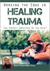 Image of Working the Edge in Healing Trauma: Can Therapy Sometimes Be Too Safe?