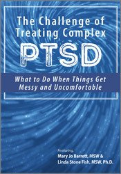 Image ofThe Challenge of Treating Complex PTSD: What to do When Things Get Mes