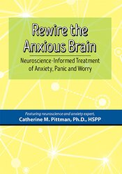 Image ofRewire the Anxious Brain: Using Neuroscience to End Anxiety, Panic and