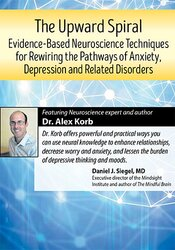 The Upward Spiral: Evidence-Based Neuroscience Approaches for Treating Anxiety, Depression and Related-Disorders 1