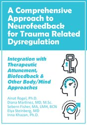 Image of A Comprehensive Approach to Neurofeedback for Trauma Related Dysregula
