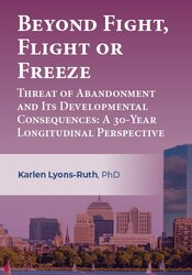 Beyond Fight, Flight or Freeze: Threat of Abandonment and Its Developmental Consequences: A 30-Year Longitudinal Perspective 1