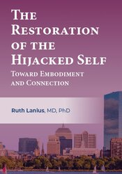 The Restoration of the Hijacked Self: Toward Embodiment and Connection 1