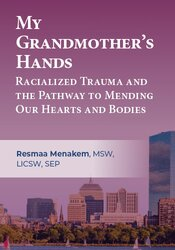 My Grandmother's Hands: Racialized Trauma and the Pathway to Mending Our Hearts and Bodies 1