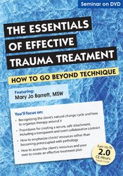 Image of The Essentials of Effective Trauma Treatment: How to Go Beyond Techniq