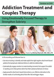 Addiction Treatment and Couples Therapy: Using Emotionally Focused The