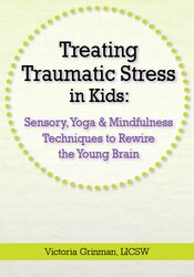 Image of Treating Traumatic Stress in Kids: Sensory, Yoga & Mindfulness Techniq