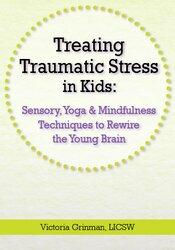 Image ofTreating Traumatic Stress in Kids: Sensory, Yoga & Mindfulness Techniq