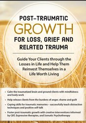 Image of Post-Traumatic Growth for Loss, Grief and Related Trauma: Guide Your C
