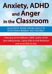 "Anxiety, ADHD and Anger in the Classroom: 60 Activity-Based Coping Skills to Effectively Manage ""Big Feelings"" 1"