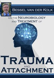 Image ofBessel van der Kolk on the Neurobiology and Treatment of Trauma and At