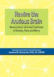 Rewire the Anxious Brain: Neuroscience-Informed Treatment of Anxiety, Panic and Worry 1