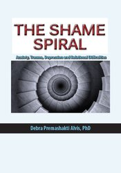The Shame Spiral: Release Shame and Cultivate Healthy Attachment in Clients with Anxiety, Trauma, Depression and Relational Difficulties 1