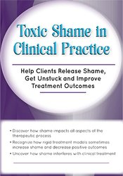 Image of Toxic Shame in Clinical Practice: Help Clients Release Shame, Get Unst