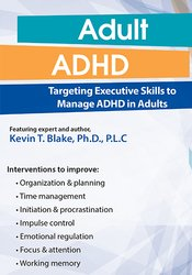 Adult ADHD: Targeting Executive Skills to Manage ADHD in Adults