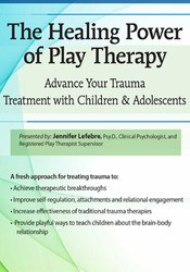 Image ofThe Healing Power of Play Therapy: Advance Your Trauma Treatment with