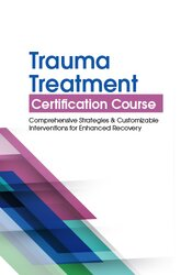 Trauma Treatment Certification Course: Comprehensive Strategies and Customizable Interventions for Enhanced Recovery 1