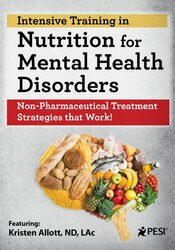 2-Day Intensive Training in Nutrition for Mental Health Disorders: Non-Pharmaceutical Treatment Strategies that Work!