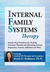Internal Family Systems Therapy: Step-by-Step Procedures for Healing Traumatic Wounds and Alleviating Anxiety, Depression, Trauma, Addiction and More 1