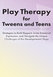 Play Therapy for Tweens and Teens: Strategies to Build Rapport, Invite
