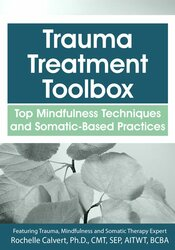 Trauma Treatment Toolbox: Top Mindfulness Techniques and Somatic-Based Practices 1