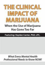 The Clinical Impact of Marijuana: When the Use of Marijuana Has Gone Too Far 1