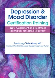 2-Day: Depression and Mood Disorder Certification Training: New Assessment and Treatment Techniques for Lasting Recovery 1