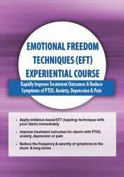 Emotional Freedom Techniques (EFT) Experiential Course: Rapidly Improve Treatment Outcomes & Reduce Symptoms of PTSD, Anxiety, Depression & Pain 1