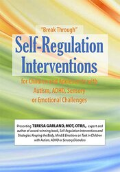 """Break Through"" Self-Regulation Interventions for Children and Adolescents with Autism, ADHD, Sensory or Emotional Challenges 1"